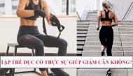 """Bạn có biết việc tập thể dục thực ra """"không"""" giúp """"giảm cân hiệu quả"""" như bạn tưởng"""