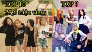 """Top 10 video vũ đạo của nhóm nữ Kpop có lượt xem """"khủng nhất"""": Sự thống trị của Black Pink"""