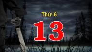 Những đại kỵ nên tuyệt đối tránh nếu muốn có thứ 6 ngày 13 trôi qua yên bình