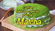 """Học ngay cách làm bánh crepe nghìn lớp phiên bản Matcha ngon """"tuyệt vời ông mặt trời"""""""
