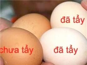 """Mẹo hay giúp """"nhìn biết ngay"""" trứng gà tẩy trắng"""