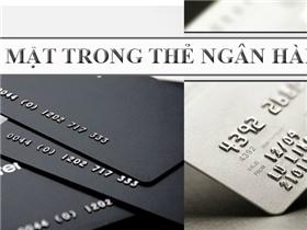 Những bí mật ẩn giấu trong thẻ ngân hàng mà không phải ai cũng biết